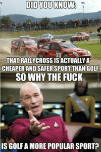 DID YOU KNOW  T  TOTAL  THATRALLYCROSS IS ACTUALLY A  CHEAPER AND SAFER SPORT THAN GOLF  SO WHY THE FUCK  IS GOLF A MORE POPULAR SPORT Good question. Car memes