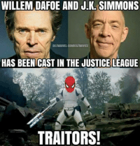 J.K. Simmons, Movies, and Deadpool: WILLEM DAFOE AND J.K. SIMMONS  DCIMARVEl COMICS/MOVIES  HAS BEENICASTIN THE JUSTICE LEAGUE  TRAITORS! ~Deadpool