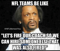"""No?? Like Our Page NFL Memes: NFL TEAMS BE LIKE  CONFLMemes4You  """"LETS FIRE OUR COACHISOWE  CAN HIRESOMEONEELSETHAT  WAS ALSO FIRED! No?? Like Our Page NFL Memes"""