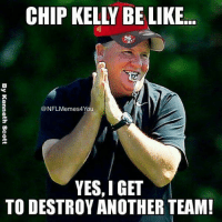 CHIP KELLY BE LIKE  @NFLMemes4You  YES, I GET  TO DESTROY ANOTHER TEAM!  TH  GO  IN  S, A  EY  By Kenneth Scott !!!!!!!! Like Our Page NFL Memes Credit - Kenneth Scott