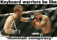 "Illuminati, Ufc, and Keyboard: Keyboard warriors be lik  e  GROB HARO  ""illuminati conspiracy""  .UFC Lolol"