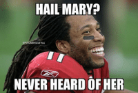Who??? Like Our Page NFL Memes: HAIL MARY  NFLMemes4 You  NEVER HEARD OF HER Who??? Like Our Page NFL Memes