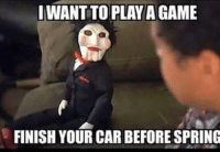 A challenge to all project car owners! Car memes: I WANT TO PLAY AGAME  FINISH YOUR CAR BEFORE SPRING A challenge to all project car owners! Car memes