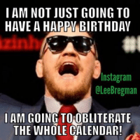birthday meme: I AM NOT JUST GOING TO  HAVE A HAPPW BIRTHDAY  Insta gram  OLee Bregman  I AM GOING TO OBLITERATE  THE WHOLE CALENDAR!
