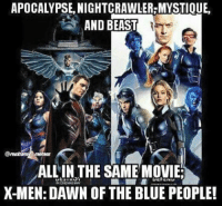 ~Deadpool: APOCALYPSE NIGHTCRAWLER MYSTIQUE.  AND BEAST  ALL IN THE SAME MOVIE  NY  IN CINEMAS MAY  X-MEN: DAWN OF THE BLUEPEOPLEI ~Deadpool