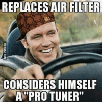 "But I added 20hp! Car memes: REPLACES AIR FILTER  CONSIDERS HIMSELF  A PRO TUNER"" But I added 20hp! Car memes"