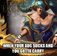 And her name is...: MEME  WHEN YOUR ADC SUCKS AND  YOUGOTTA CARRY And her name is...