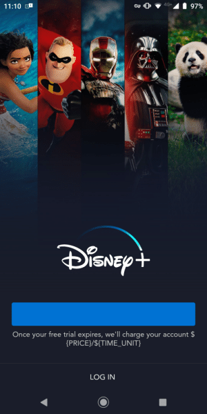 The Disney+ app was a bit overloaded. It also did not work over WiFi, only 4G.: 97%  4G+  11:10  wwww  iSNEpt  Once your free trial expires, we'll charge your account $  {PRICE}/${TIME_UNIT}  LOG IN The Disney+ app was a bit overloaded. It also did not work over WiFi, only 4G.