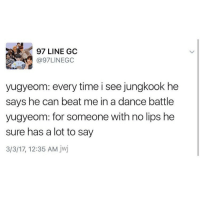 "Tumblr, Thank You, and Blog: 97 LINE GC  @97LINEGC  yugyeom: every time i see jungkook he  says he can beat me in a dance battle  yugyeom: for someone with no lips he  sure has a lot to say  3/3/17, 12:35 AM jwj <p><a href=""https://cubbichu.tumblr.com/post/161250967871/maknaes-will-be-maknaes-please-dont-get"" class=""tumblr_blog"">cubbichu</a>:</p>  <blockquote><p>Maknaes Will Be Maknaes 😌😌👊🏼👊🏼<br/> (( pleASE DONT GET OFFENDED AHAHA THANK YOU ))</p></blockquote>"