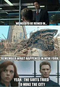 WE NEED TO BE REINED IN...  REMEMBER WHATHAPPENEDIN NEW YORK-  YEAH. THE SUITS TRIED  TO NUKE THE CITY A Civil War Meme four part series. 1/4 ~Deadpool