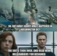 OK, BUT WHAT ABOUT WHAT HAPPENED IN  WASHINGTON DC?  THE SUITSTOOKOVER, AND USED NEW  HELICARRIERS YOU DESIGNED A Civil War Meme four part series. 2/4 ~Deadpool