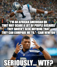 """Like Our Page NFL Memes: CONFLMemes4You  TMANARICANAMERICANOB  THAT MAY SCAREALOTOFPEOPLE BECAUSE  THEY HAVENTSEENNOTHINGTHAT  THEY CANCOMPAREMETO.""""-CAM NEWTON  ONFLMemes4You  SERIOUSLY. WTF?  Like Our Page NFL Memes"""