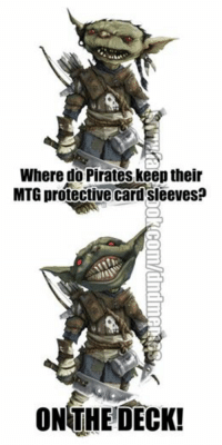 Pirates, DnD, and Pirate: Where do Pirates keep their  MTG protective Card Sleeves  ON THE DECK! Yesterday was Talk Like a Pirate Day, so ‪#‎pungoblin‬ has to play along.  ‪#‎sundaypunday‬ -Law