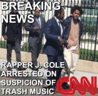 Trash: BREAKING  NEWS  RAPPER J COLE  ARRESTED  ON  SUSPICION OF  TRASH MUSIC