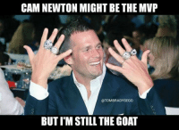 Thoughts??? Credit - TomBradysEgo: CAM NEWTON MIGHT BE THE MVP  @TOM BRADY SEGO  BUTIM STILL THE GOAT Thoughts??? Credit - TomBradysEgo