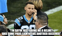 "Stephen Curry be like.... Like Our Page NFL Memes: FL Memes  Ou  ""IMSAYIN JUST BRING MEAHELMET  AND SOMEPADSCAMNEEDSANOTHERRECEIVER Stephen Curry be like.... Like Our Page NFL Memes"