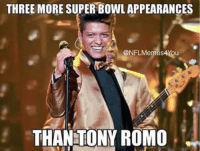 FACTS!!!: THREE MORE SUPER BOWLAPPEARANCES  ONFLMemes4You  THAN TONY ROMO FACTS!!!