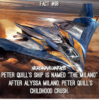 Crush, Memes, and Quill:  #98  FACT #98  PETER QUILL S SHIP IS NAMED THE MILANO  AFTER ALYSSA MILANO, PETER QUILLS  CHILDHOOD CRUSH If you had your own spaceship, what would your name it? 🤔 🚀
