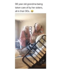 Grandma, Taken, and Girl Memes: 98 year old grandma being  taken care of by her sisters,  all in their 90s.. This is so sweet ❤️❤️❤️
