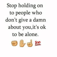 Alone Meme: Stop holding on  to people who  don't give a damn  about you,it's ok.  to be alone.