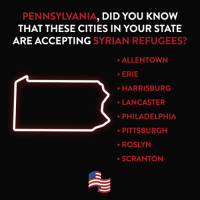 Pennsylvania, did you know that these cities in your state are accepting Syrian refugees?: PENNSYLVANIA  DID YOU KNOW  THAT THESE CITIES IN YOUR STATE  ARE ACCEPTING  SYRIAN REFUGEES?  ALLENTOWN  ERIE  HARRISBURG  LANCASTER  PHILADELPHIA  PITTSBURGH  ROSLYN  SCRANTON Pennsylvania, did you know that these cities in your state are accepting Syrian refugees?