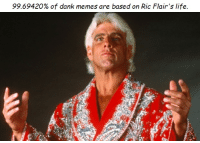 fact: 99.69420% of dank memes are based on Ric Flair's life. fact
