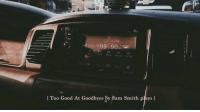 Sam Smith, Good, and Sam: 99.90  P2  P3  P4  99 10 8 10 104 70 107.90  PS  P6  l Too Good At Goodbyes by Sam Smith plays l