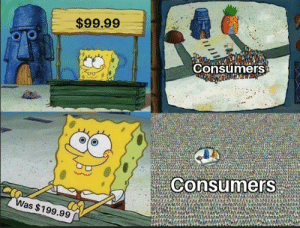 Well, Then, and Well-Then: $99.99  Consumers  Consumers  Was $199.99 Well then I'll buy it