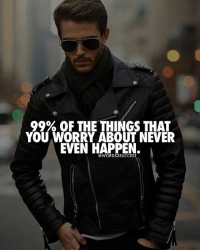 Memes, Happy, and Never: 99% OF THE THINGS THAT  YOU WORRY ABOUT NEVER  EVEN HAPPEN  @WORDS2SUCCESS Don't worry, be happy👌 words2success - DOUBLE TAP if you agree!!