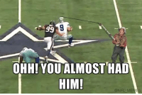 Nfl, Men, and  Almost: 99  OHH! YOU ALMOST HAD  HIM!  CONFL MEN Gotta be quicker than that!  Credit: Ricky Hanks