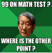 Never satisfied Asian parents !  Bengali Memes - Like us for more: 99 ON MATH TEST  WHERE IS THE OTHER  POINT Never satisfied Asian parents !  Bengali Memes - Like us for more