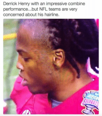DAMN....: Derrick Henry with an impressive combine  performance... but NFL teams are very  concerned about his hairline. DAMN....