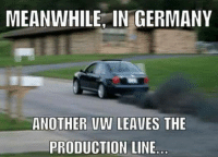 Stolen from Car memes: MEANWHILE, IN GERMANY  ANOTHER VW LEAVES THE  PRODUCTION LINE Stolen from Car memes