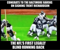 WELL DONE!!  Like Our Page NFL Memes: CONGRATS TO THE BAITIMORE RAVENS  ON SIGNING TRENTRICHARDSON  33  THE NFL'S FIRST LEGALLY  BLIND RUNNING BACK WELL DONE!!  Like Our Page NFL Memes