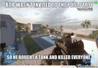 Video game plots are really getting a bit lazy..: BOB WASNT INVITED TO THE POOLPARTY  SO HE BOUGHT A TANK AND KILLED EVERYONE  Meme Center  meme Center-Com Video game plots are really getting a bit lazy..