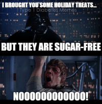 How evil...  - Meredith: IBROUGHTYOUTSOME HOLIDAY TREATS  Type 1 Diabetes Memes  BUT THEY ARE SUGAR-FREE  N000000000000! How evil...  - Meredith