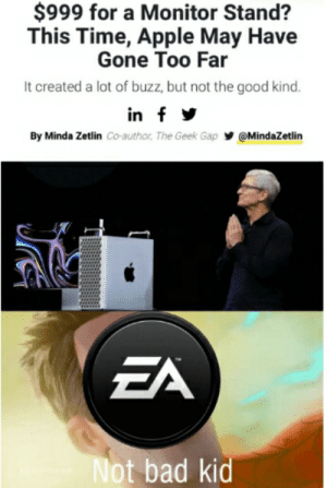 Apple, Bad, and Meme: $999 for a Monitor Stand?  This Time, Apple May Have  Gone Too Far  It created a lot of buzz, but not the good kind.  in f  By Minda Zetlin Co-author, The Geek Gap  @MindaZetlin  EA  Not bad kid This meme is dead but any way