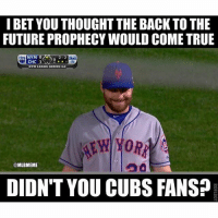 Didn't you Cubs fans? Mets NLCS: I BET YOU THOUGHT THE BACK TO THE  FUTURE PROPHECYWOULD COME TRUE  NYM LEADS SERIES 30  MLBMEME  DIDN'T YOU CUBS FANS? Didn't you Cubs fans? Mets NLCS