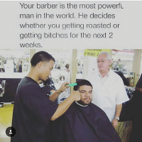 """Barber, Bitch, and Facts: """"Your barber is the most powerful man in the World. He decides whether you getting roasted or getting bitches for the next 2 weeks. 😩😩😩😂😂😂😂"""