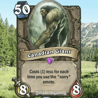 "Eh sorry bud. @madentogaming hearthstone gaming gamingmemes gamingmeme hearthstonememe blizzcon blizzcon2015 worldofwarcraft: 59  Canadian Gant  Costs (1) less for each  time you use the ""sorry  emote.  @madentogaming Eh sorry bud. @madentogaming hearthstone gaming gamingmemes gamingmeme hearthstonememe blizzcon blizzcon2015 worldofwarcraft"