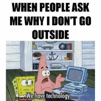 WHEN PEOPLE ASK  MEWHYIDONTGO  OUTSIDE  We have technology We have technology. engineering technology technologies engineer science stem