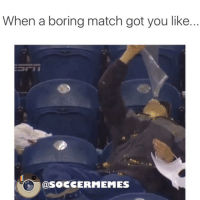 Ever been to a boring game?: When a boring match got you like...  SOCCER MEMES Ever been to a boring game?