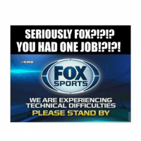 Mlb, Sports, and Jobs: SERIOUSLY FOXp!?!?  YOU HAD ONE JOB!?!?!  MLBMEME  FOX  SPORTS  WE ARE EXPERIENCING  TECHNICAL DIFFICULTIES  PLEASE STAND BY I CAN'T BELIEVE THIS IS HAPPENING-WorldSeries