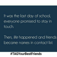 TAG your Best buddies whom u r always in touch😘-Eventually in mid twenties you end up with handful of friends which will stay for lifelong 💕💞: It was the last day of school,  everyone promised to stay in  touch.  Then, life happened and friends  became names in contact list.  TAG your Best buddies whom u r always in touch😘-Eventually in mid twenties you end up with handful of friends which will stay for lifelong 💕💞