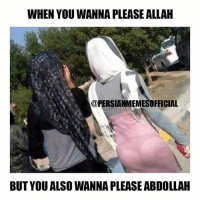 True story... FOLLOW 🔥🔥🔥@PERSIANMEMESOFFICIAL🔥🔥🔥 for the funniest Persian memes & videos!!!: WHEN YOU WANNA PLEASE ALLAH  @RERSIANIMEMESOFFICIAL  BUT YOU ALSO WANNA PLEASE ABDOLLAH True story... FOLLOW 🔥🔥🔥@PERSIANMEMESOFFICIAL🔥🔥🔥 for the funniest Persian memes & videos!!!