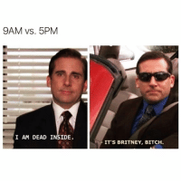 Bitch, Funny, and Account: 9AM vs. 5PM  I AM DEAD INSIDE  IT'S BRITNEY, BITCH. @mymomsaysimpretty_ is the funniest account on IG 😂🙌🏻