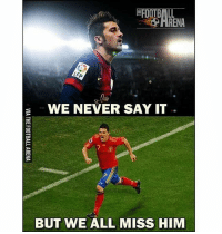 Football, Memes, and Say It: 9ARENA  WE NEVER SAY IT  2  BUT WE ALL MISS HIM David Villa 👌 🔺FREE LIVE FOOTBALL APP -> LINK IN BIO!! Credit ➡️ @thefootballarena