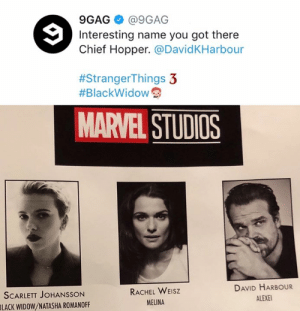 9gag, Dank, and Scarlett Johansson: 9GAG @9GAG  Interesting name you got there  Chief Hopper. @David KHarbour  #Stranger Things 3  #BlackWidow  MARVEL STUDIOS  DAVID HARBOUR  RACHEL WEISZ  SCARLETT JOHANSSON  ALEXE  MELINA  BLACK WIDOW/NATASHA ROMANOFF He better not go to a funfair.