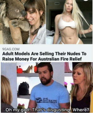 Where can I ummm…. Donate?: 9GAG.COM  Adult Models Are Selling Their Nudes To  Raise Money For Australian Fire Relief  WIuruDny  Den  Welch RACING  COLLECTIBLES  Oh my god! That's disgusting. Where? Where can I ummm…. Donate?