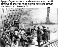 <p>Reddit&rsquo;s greatest tragedy?</p>: 9gag refugees arrive at r/dankmemes. many would  continue to practice their normie ways and corrupt  the subreddit. January 2017 <p>Reddit&rsquo;s greatest tragedy?</p>